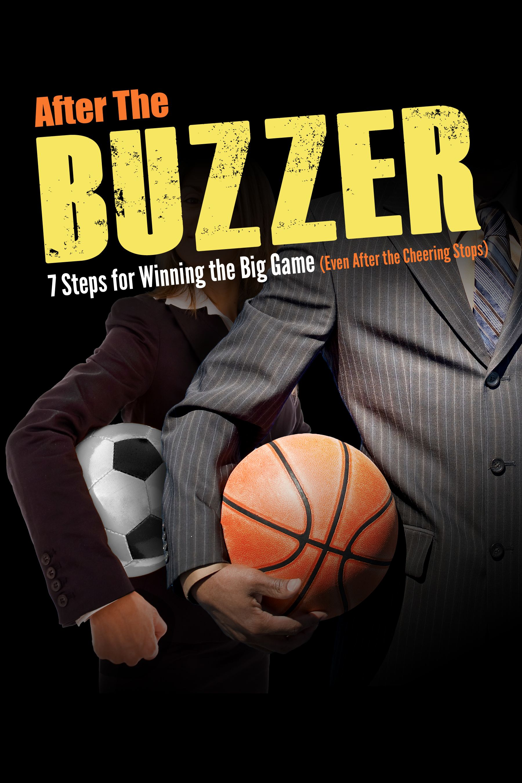 After the Buzzer: Seven Steps for Winning the Big Game (Life, After the Cheering Stops)
