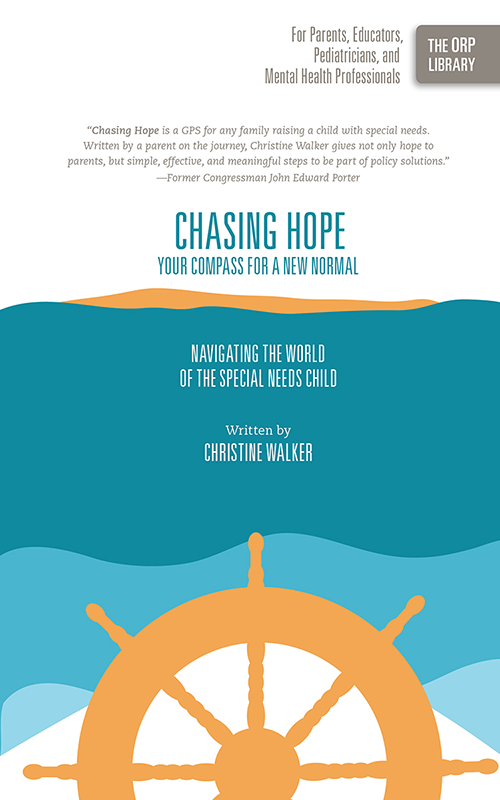 Chasing Hope: Your Compass for a New Normal: Navigating the World of the Special Needs Child (The ORP Library- Volume 8)