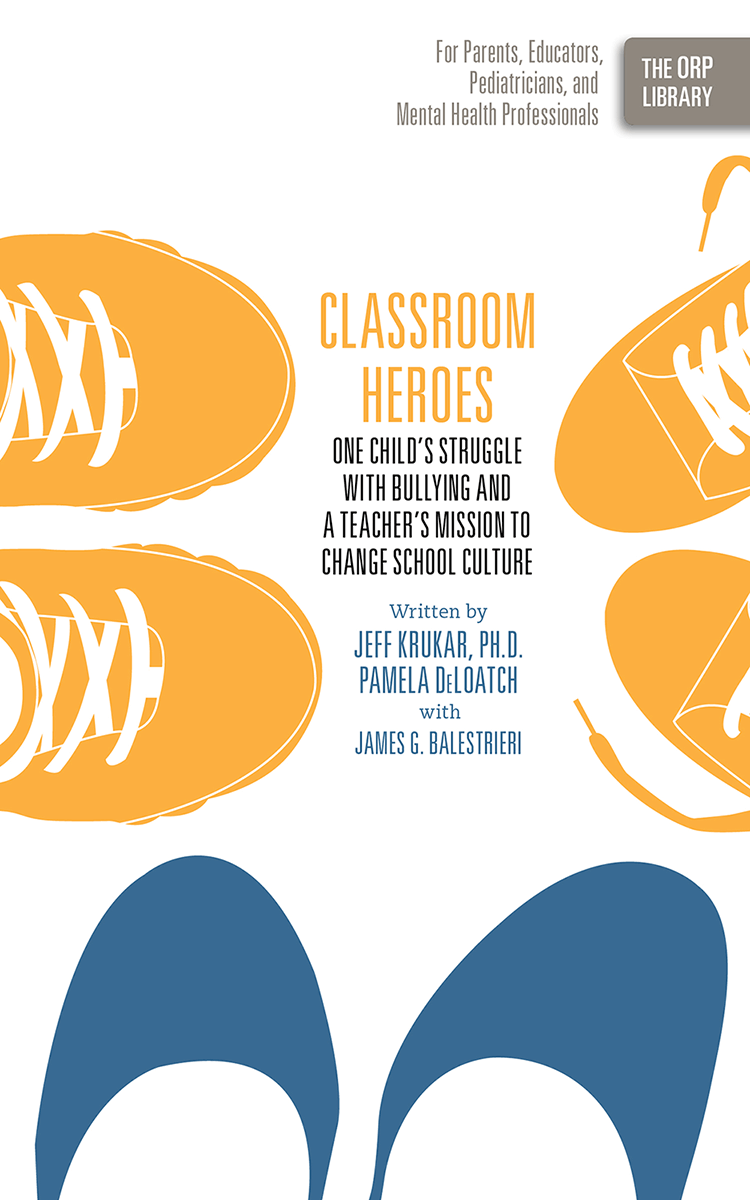 Classroom Heroes: One Child's Struggle with Bullying and a Teacher's Mission to Change School Culture (The ORP Library- Volume 7)