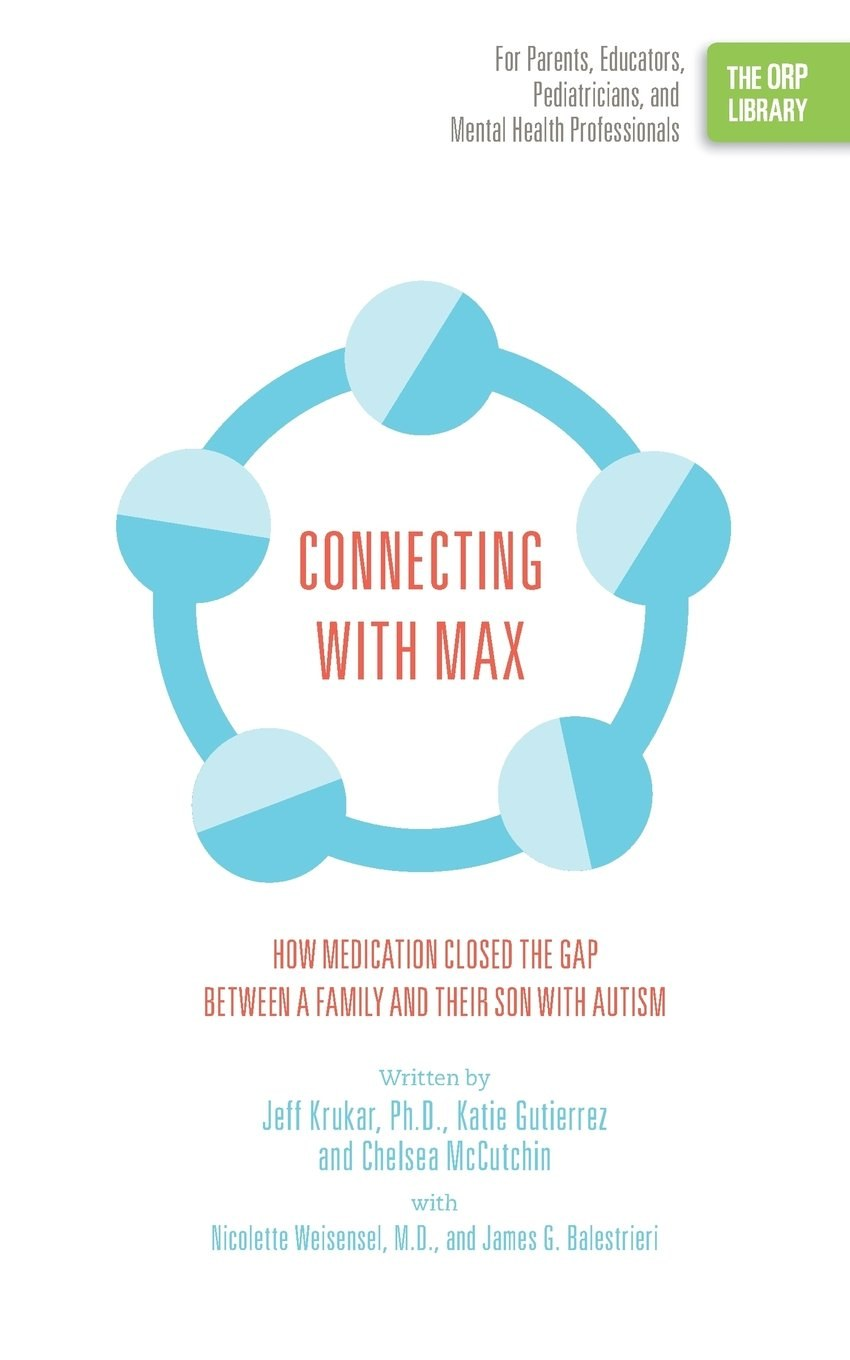 Connecting with Max: How Medication Closed the Gap between a Family and Their Son with Autism (The ORP Library- Volume 14)