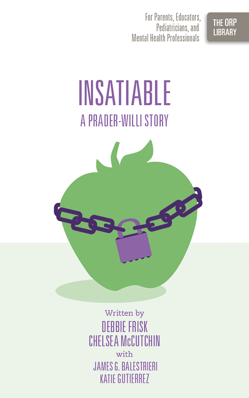 Insatiable: A Prader-Willi Story (The ORP Library- Volume 10)