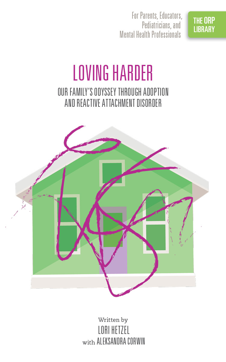 Loving Harder: Our Family's Odyssey through Adoption and Reactive Attachment Disorder (The ORP Library- Volume 12)