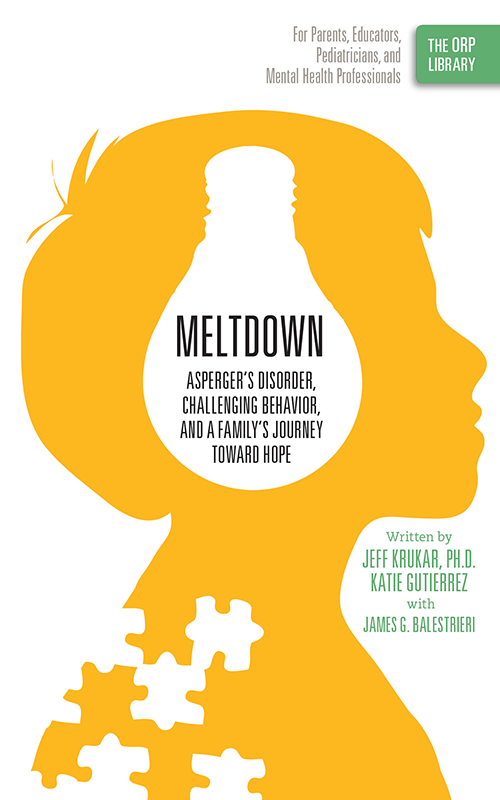 Meltdown: Asperger's Disorder, Challenging Behavior, and a Family's Journey Toward Hope (The ORP Library- Volume 1)