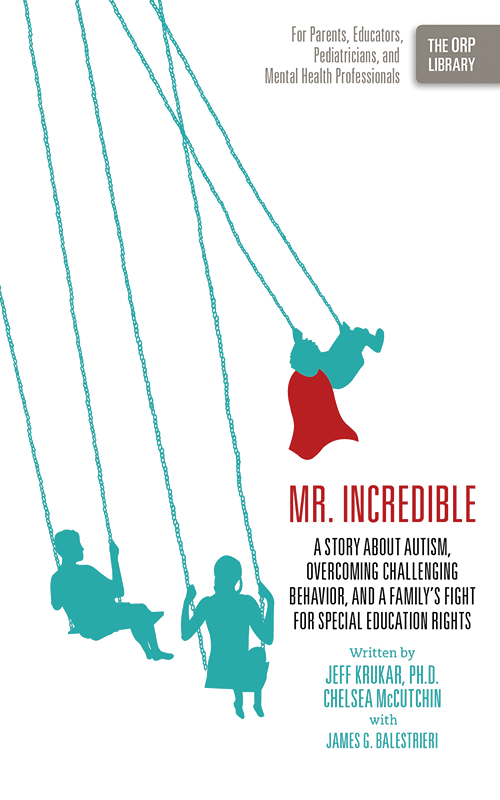 Mr. Incredible: A Story About Autism, Overcoming Challenging Behavior, and a Family's Fight for Special Education Rights (The ORP Library- Volume 5)
