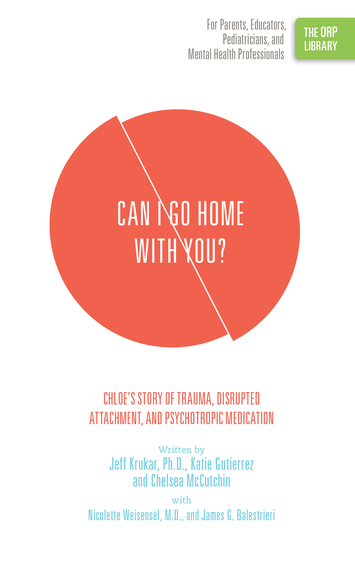 Can I Go Home with You?: Chloe's Story of Trauma, Disrupted Attachment, and Psychotropic Medication (The ORP Library- Volume 15)