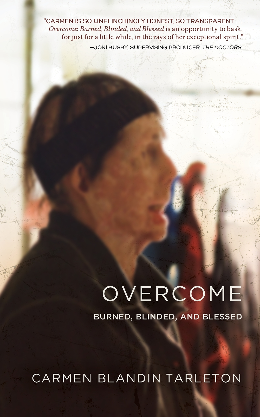 Overcome: Burned, Blinded, and Blessed