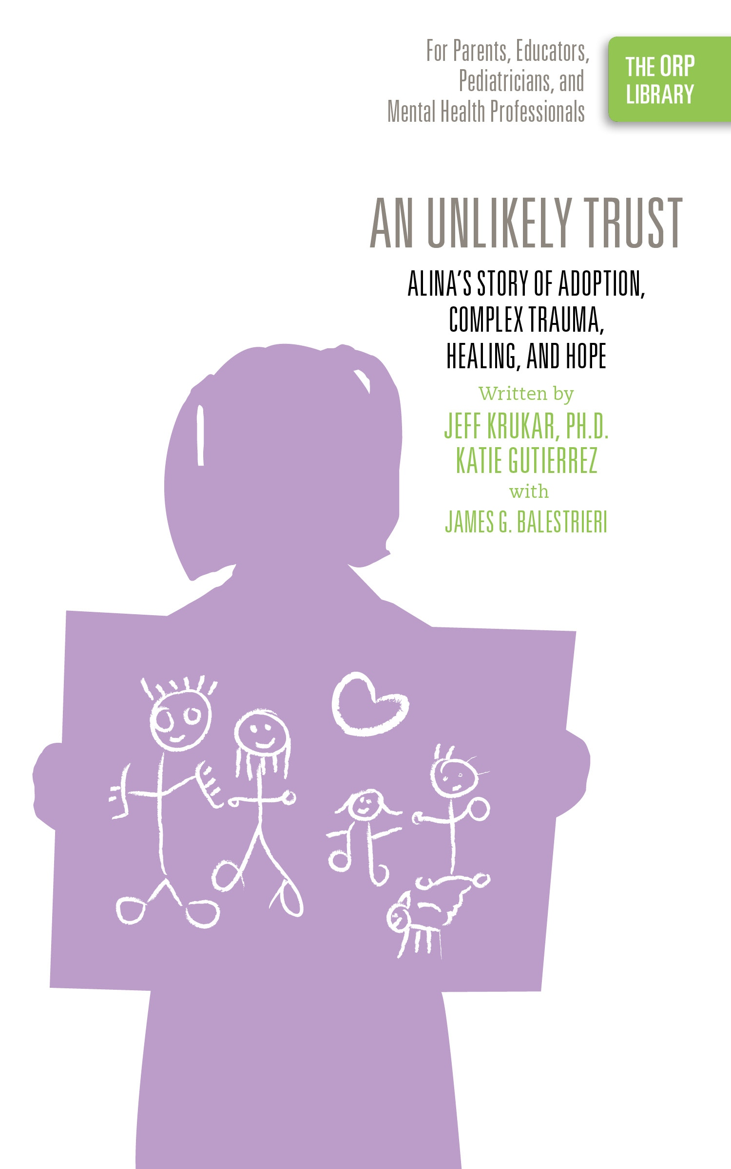 An Unlikely Trust: Alina's Story of Adoption, Complex Trauma, Healing, and Hope (The ORP Library- Volume 3)